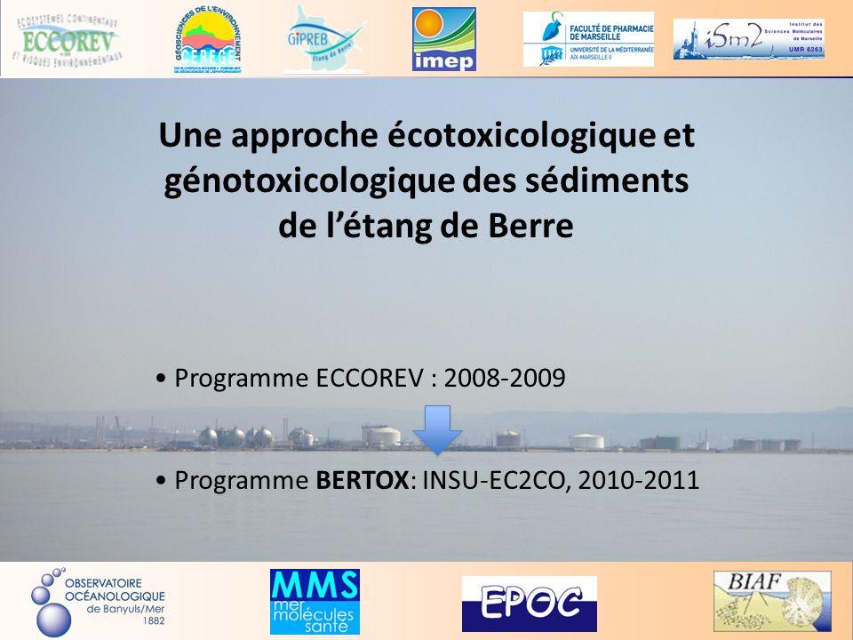 Une approche écotoxicologique et génotoxicologique des sédiments de létang de Berre Programme ECCOREV : 2008-2009 Programme BERTOX: INSU-EC2CO, 2010-2