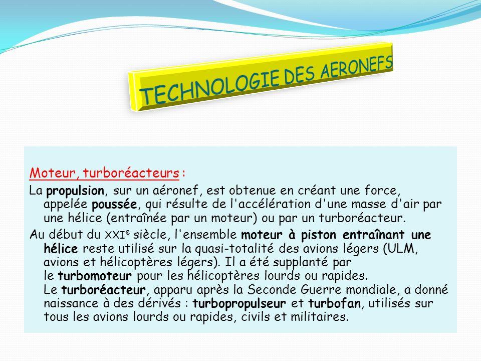 Moteur, turboréacteurs : La propulsion, sur un aéronef, est obtenue en créant une force, appelée poussée, qui résulte de l'accélération d'une masse d'