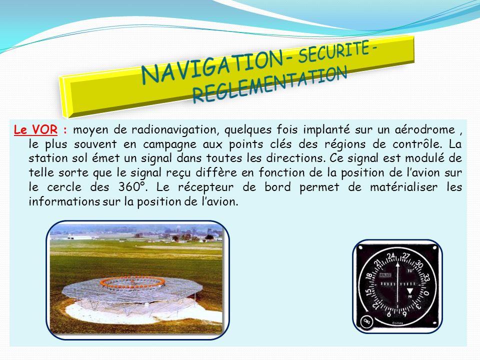 Le VOR : moyen de radionavigation, quelques fois implanté sur un aérodrome, le plus souvent en campagne aux points clés des régions de contrôle. La st
