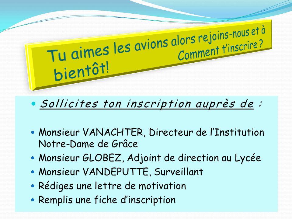 Sollicites ton inscription auprès de : Monsieur VANACHTER, Directeur de lInstitution Notre-Dame de Grâce Monsieur GLOBEZ, Adjoint de direction au Lycé