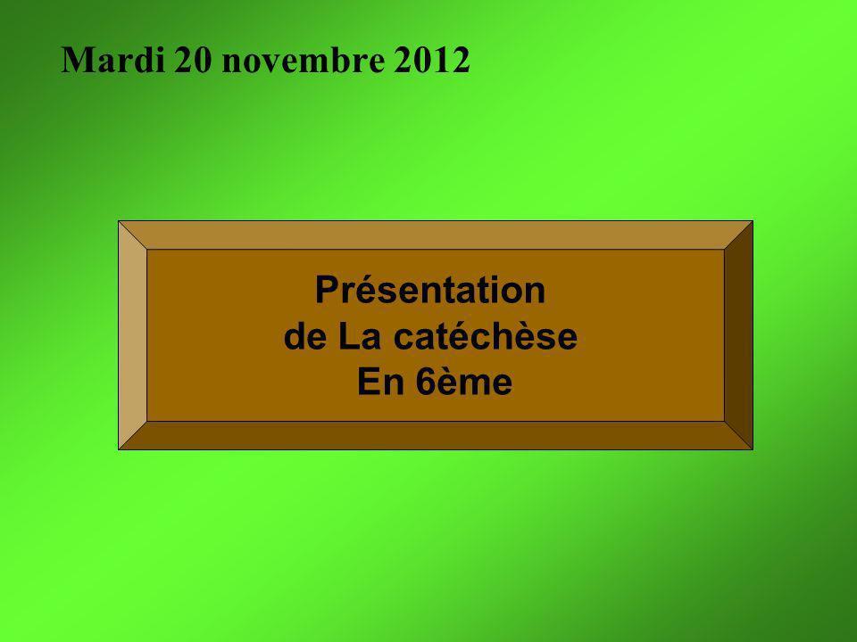 Mardi 20 novembre 2012 Présentation de La catéchèse En 6ème