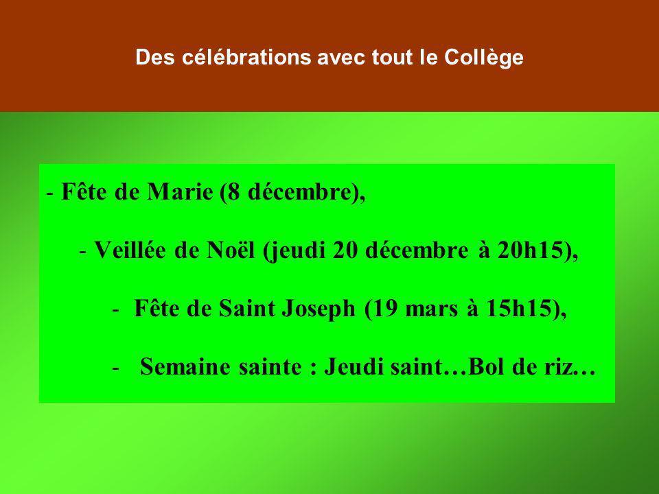 - Fête de Marie (8 décembre), - Veillée de Noël (jeudi 20 décembre à 20h15), - Fête de Saint Joseph (19 mars à 15h15), - Semaine sainte : Jeudi saint…Bol de riz… Des célébrations avec tout le Collège