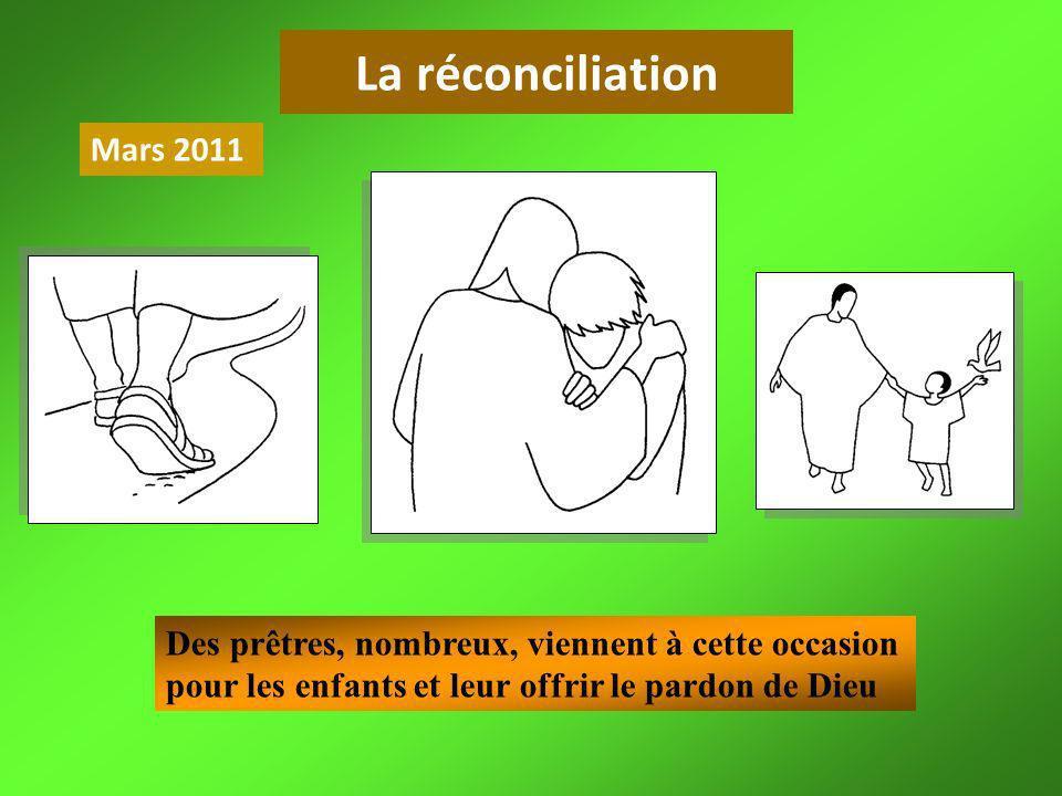 La réconciliation Mars 2011 Des prêtres, nombreux, viennent à cette occasion pour les enfants et leur offrir le pardon de Dieu
