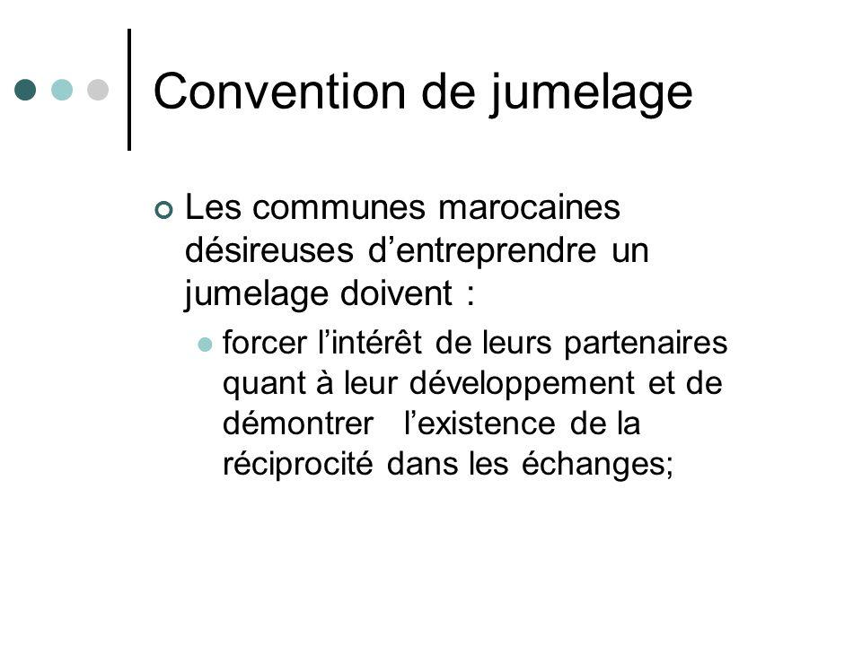 Convention de jumelage Les communes marocaines désireuses dentreprendre un jumelage doivent : forcer lintérêt de leurs partenaires quant à leur dévelo
