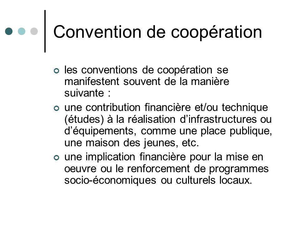 Convention de coopération les conventions de coopération se manifestent souvent de la manière suivante : une contribution financière et/ou technique (