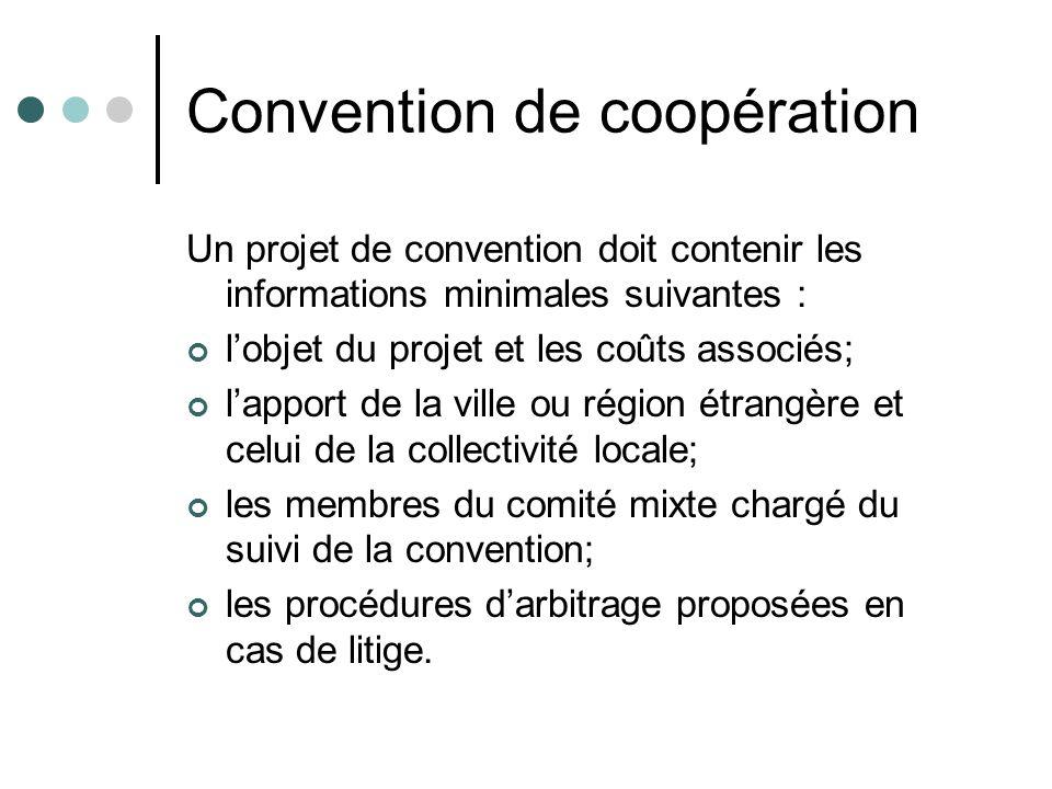 Convention de coopération Un projet de convention doit contenir les informations minimales suivantes : lobjet du projet et les coûts associés; lapport