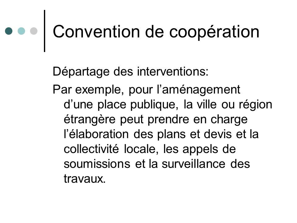 Convention de coopération Départage des interventions: Par exemple, pour laménagement dune place publique, la ville ou région étrangère peut prendre e