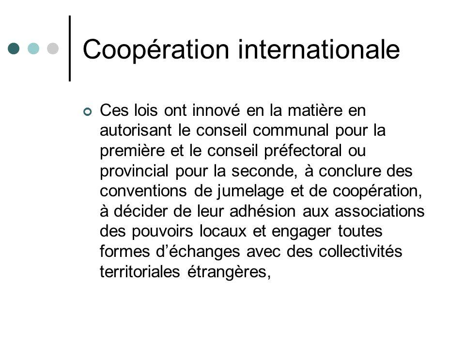 Coopération internationale Ces lois ont innové en la matière en autorisant le conseil communal pour la première et le conseil préfectoral ou provincia