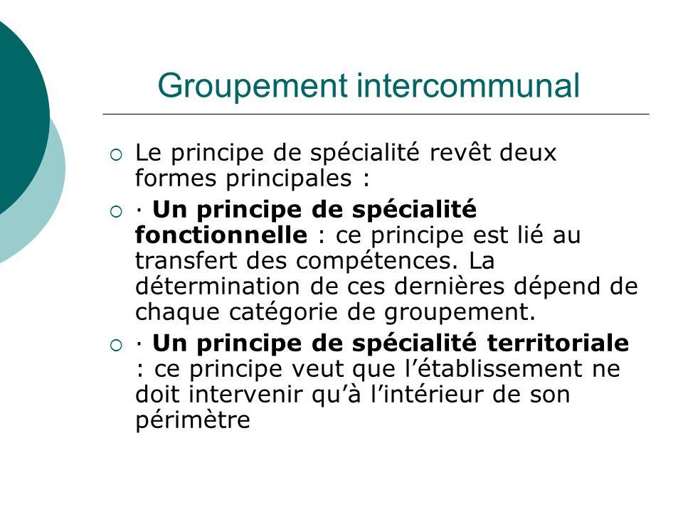Groupement intercommunal Le principe de spécialité revêt deux formes principales : · Un principe de spécialité fonctionnelle : ce principe est lié au