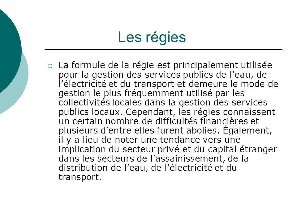 Les régies La formule de la régie est principalement utilisée pour la gestion des services publics de leau, de lélectricité et du transport et demeure