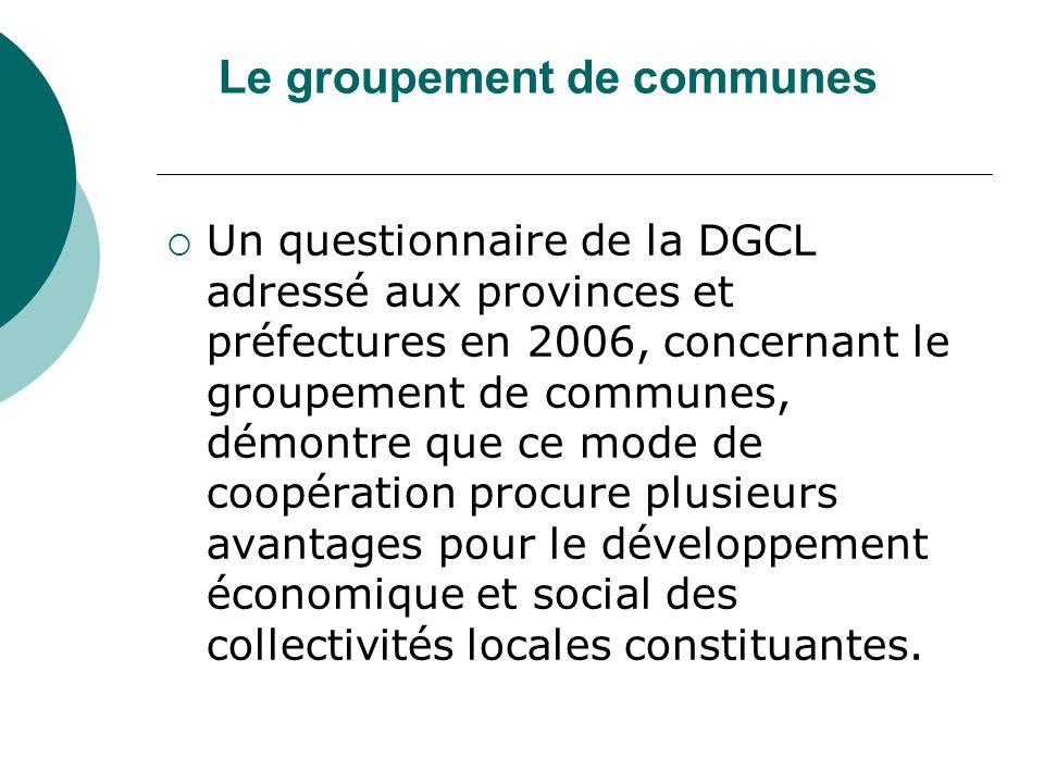 Le groupement de communes Un questionnaire de la DGCL adressé aux provinces et préfectures en 2006, concernant le groupement de communes, démontre que