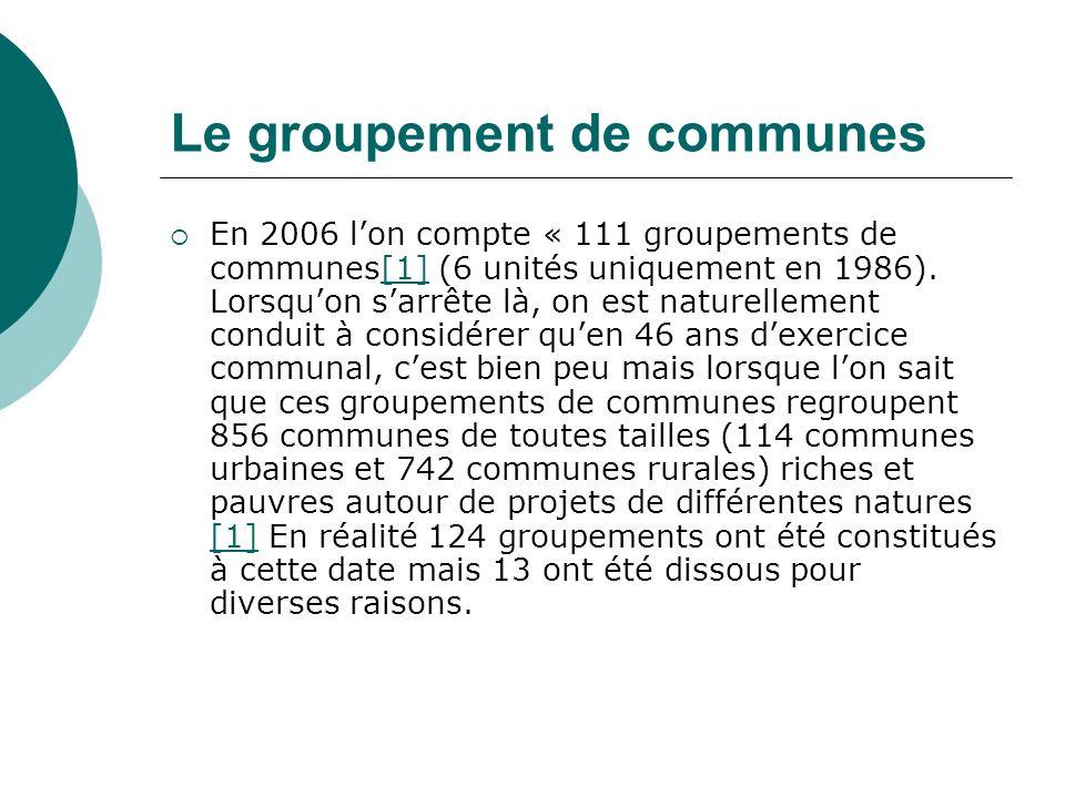 Le groupement de communes En 2006 lon compte « 111 groupements de communes[1] (6 unités uniquement en 1986). Lorsquon sarrête là, on est naturellement