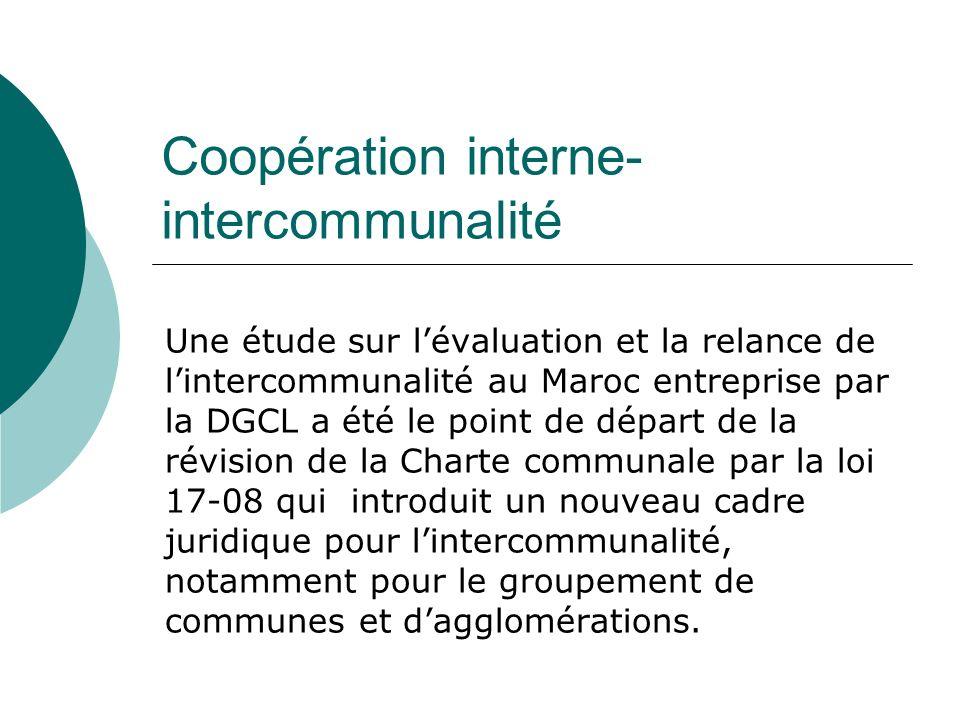 Coopération interne- intercommunalité Une étude sur lévaluation et la relance de lintercommunalité au Maroc entreprise par la DGCL a été le point de d