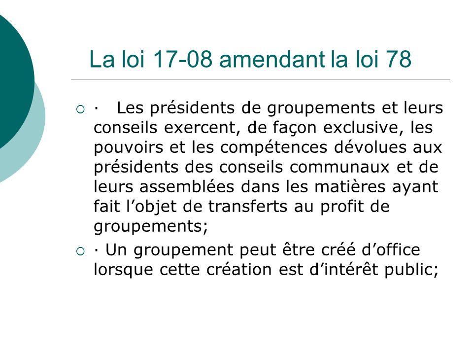 La loi 17-08 amendant la loi 78 · Les présidents de groupements et leurs conseils exercent, de façon exclusive, les pouvoirs et les compétences dévolu