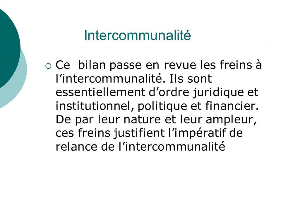 Intercommunalité Ce bilan passe en revue les freins à lintercommunalité. Ils sont essentiellement dordre juridique et institutionnel, politique et fin
