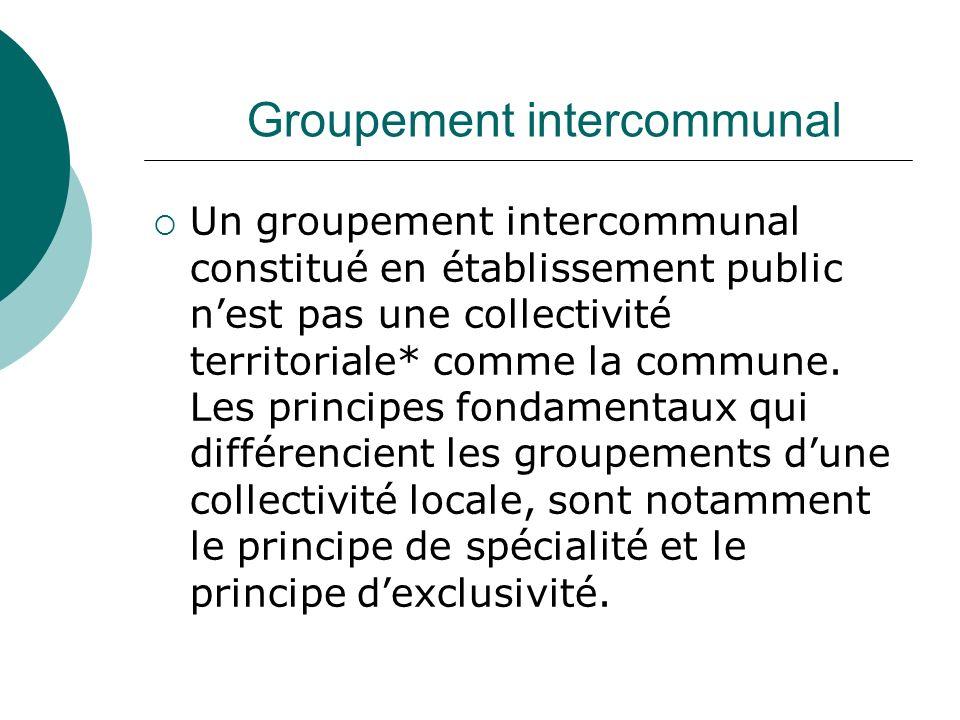 Groupement intercommunal Un groupement intercommunal constitué en établissement public nest pas une collectivité territoriale* comme la commune. Les p