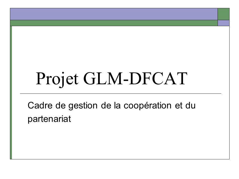Projet GLM-DFCAT Cadre de gestion de la coopération et du partenariat