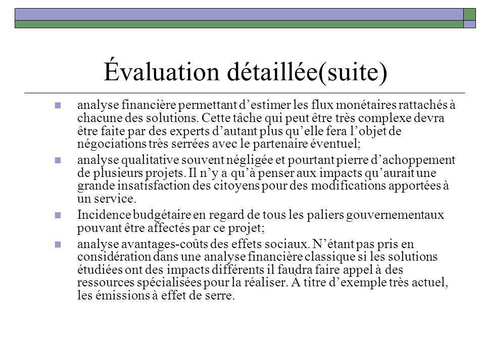 Évaluation détaillée(suite) analyse financière permettant destimer les flux monétaires rattachés à chacune des solutions. Cette tâche qui peut être tr