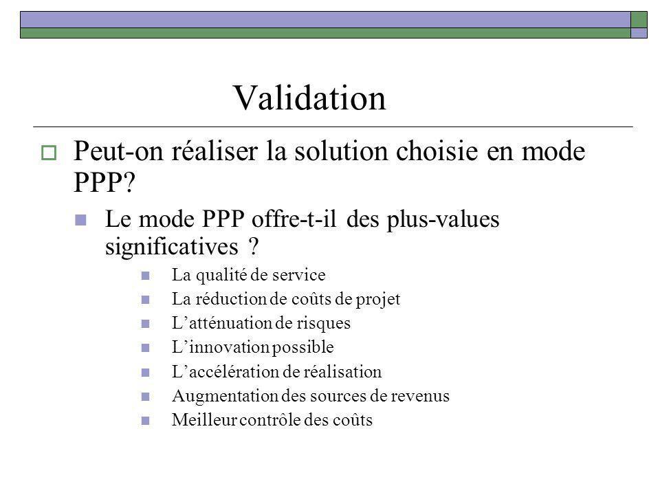 Validation Peut-on réaliser la solution choisie en mode PPP? Le mode PPP offre-t-il des plus-values significatives ? La qualité de service La réductio