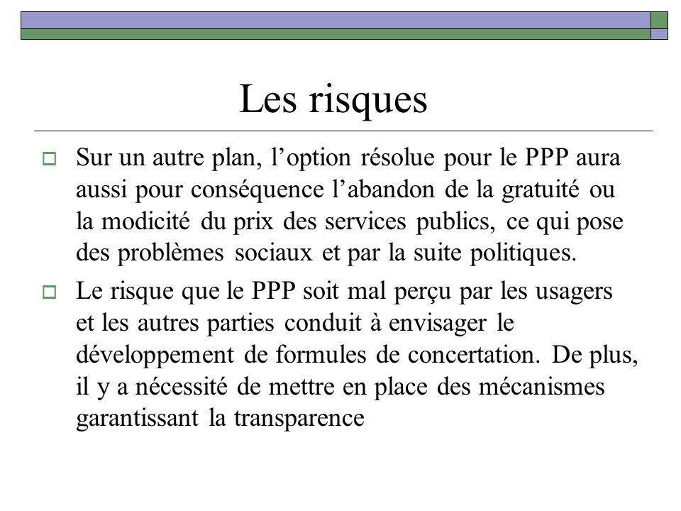 Les risques Sur un autre plan, loption résolue pour le PPP aura aussi pour conséquence labandon de la gratuité ou la modicité du prix des services pub