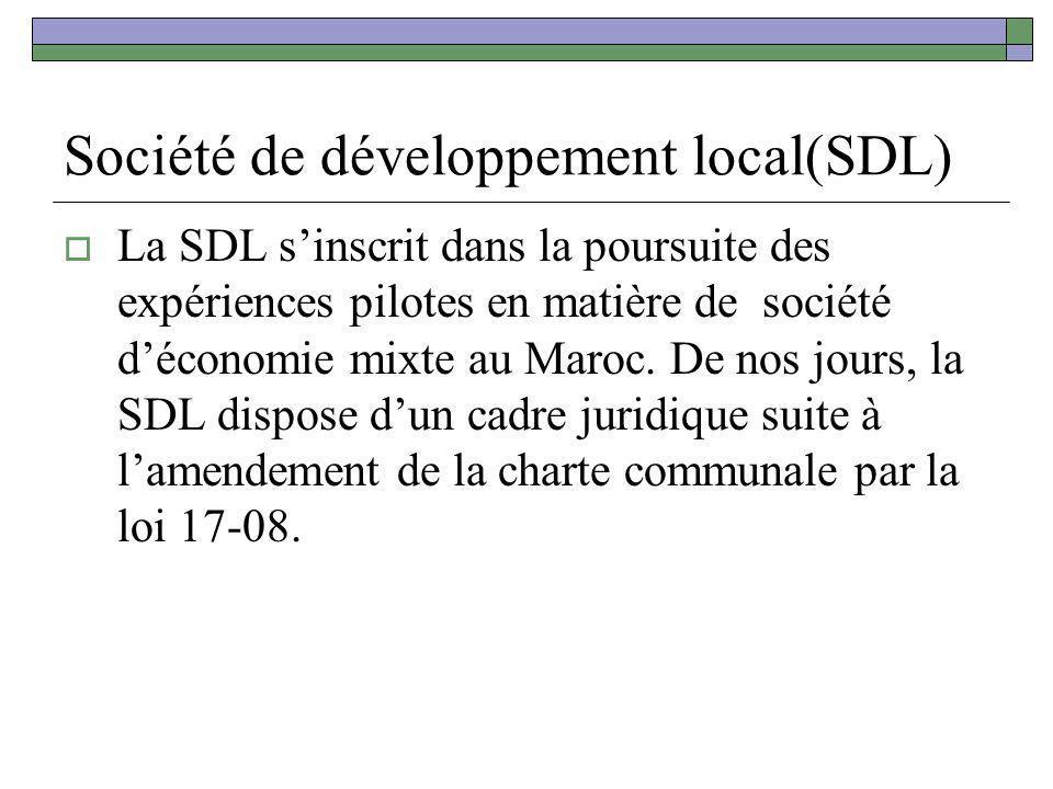Société de développement local(SDL) La SDL sinscrit dans la poursuite des expériences pilotes en matière de société déconomie mixte au Maroc. De nos j