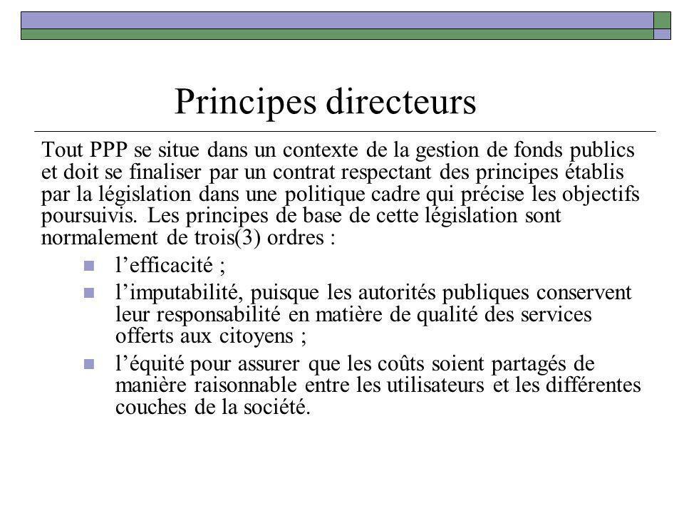 Principes directeurs Tout PPP se situe dans un contexte de la gestion de fonds publics et doit se finaliser par un contrat respectant des principes ét