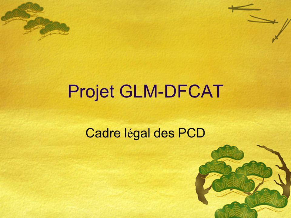 Projet GLM-DFCAT Cadre l é gal des PCD