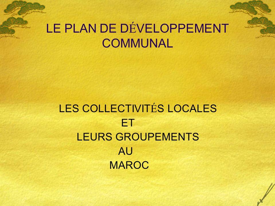 LE PLAN DE D É VELOPPEMENT COMMUNAL LES COLLECTIVIT É S LOCALES ET LEURS GROUPEMENTS AU MAROC
