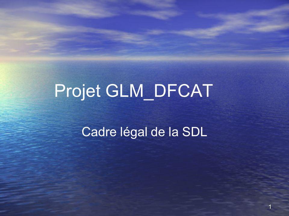 1 Projet GLM_DFCAT Cadre légal de la SDL