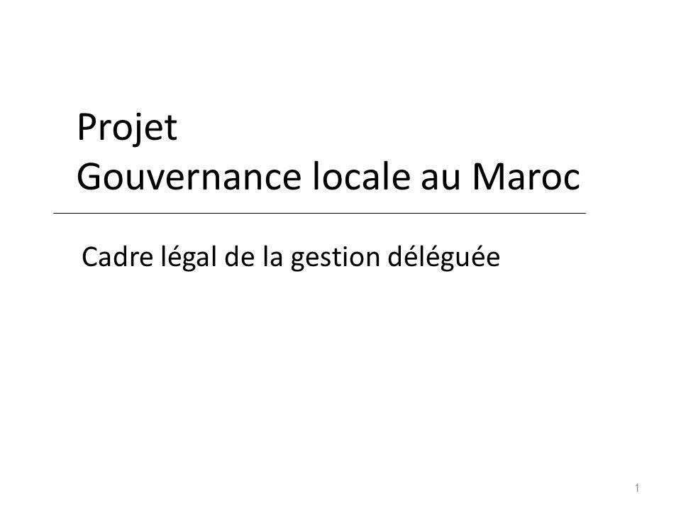 Projet Gouvernance locale au Maroc Cadre légal de la gestion déléguée 1