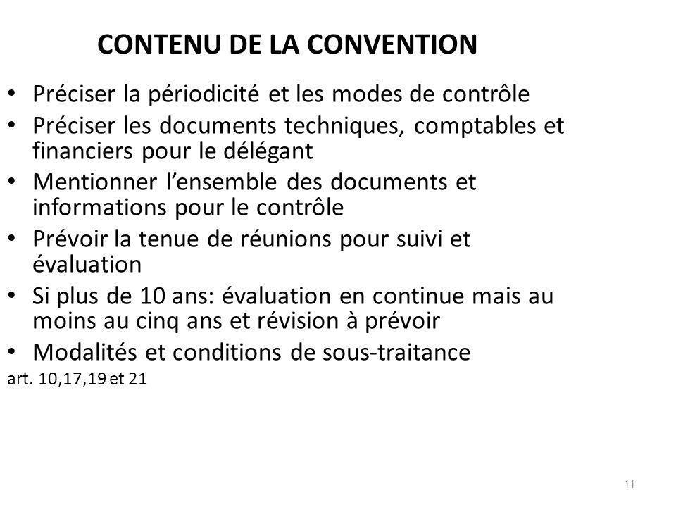 11 CONTENU DE LA CONVENTION Préciser la périodicité et les modes de contrôle Préciser les documents techniques, comptables et financiers pour le délég