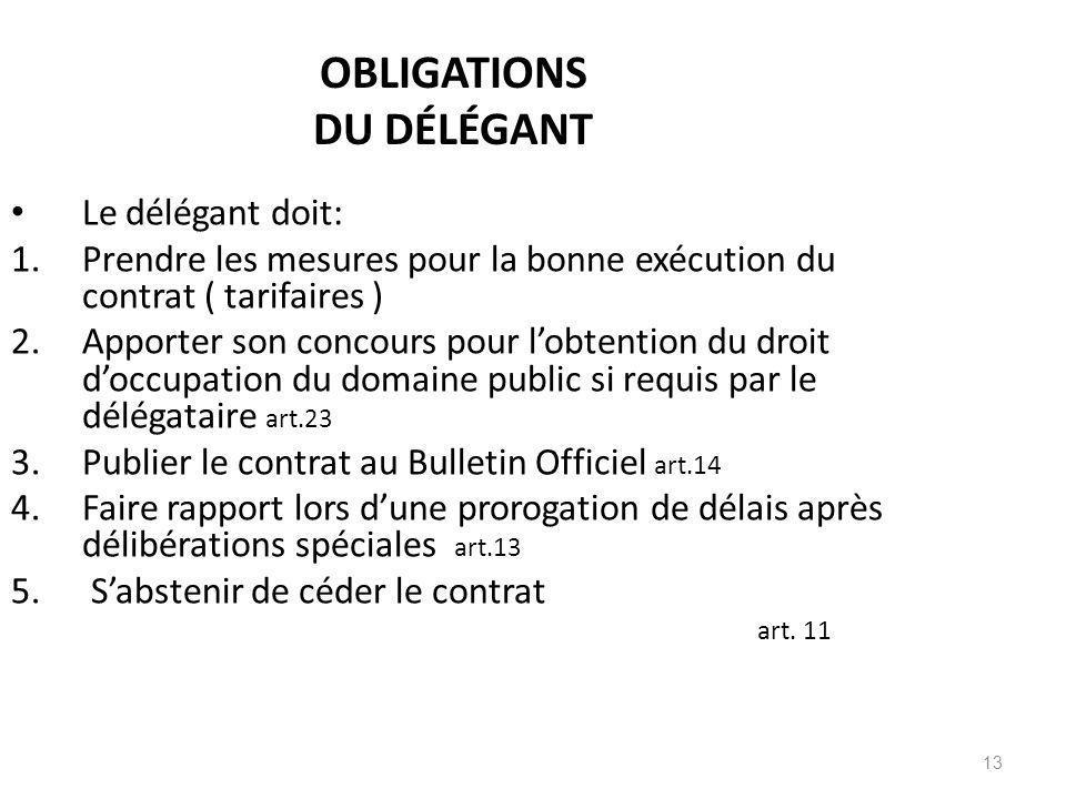 13 OBLIGATIONS DU DÉLÉGANT Le délégant doit: 1.Prendre les mesures pour la bonne exécution du contrat ( tarifaires ) 2.Apporter son concours pour lobt