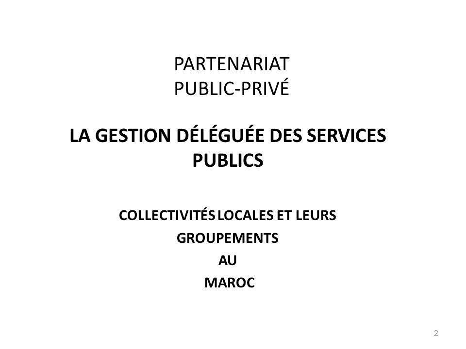 2 PARTENARIAT PUBLIC-PRIVÉ LA GESTION DÉLÉGUÉE DES SERVICES PUBLICS COLLECTIVITÉS LOCALES ET LEURS GROUPEMENTS AU MAROC