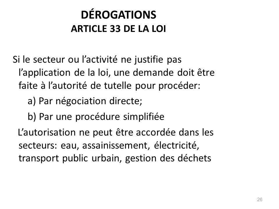 26 DÉROGATIONS ARTICLE 33 DE LA LOI Si le secteur ou lactivité ne justifie pas lapplication de la loi, une demande doit être faite à lautorité de tute