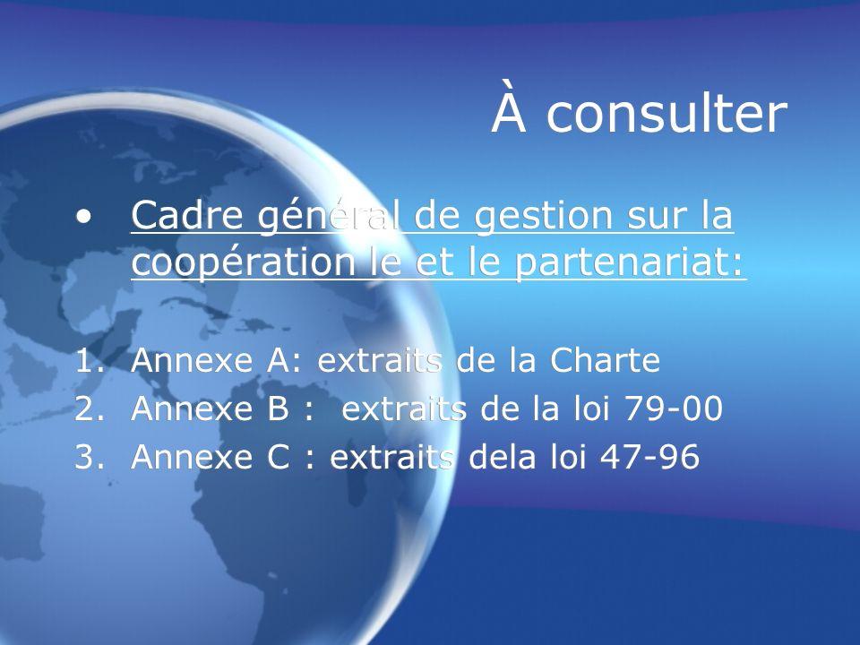 À consulter Cadre général de gestion sur la coopération le et le partenariat: 1.Annexe A: extraits de la Charte 2.Annexe B : extraits de la loi 79-00