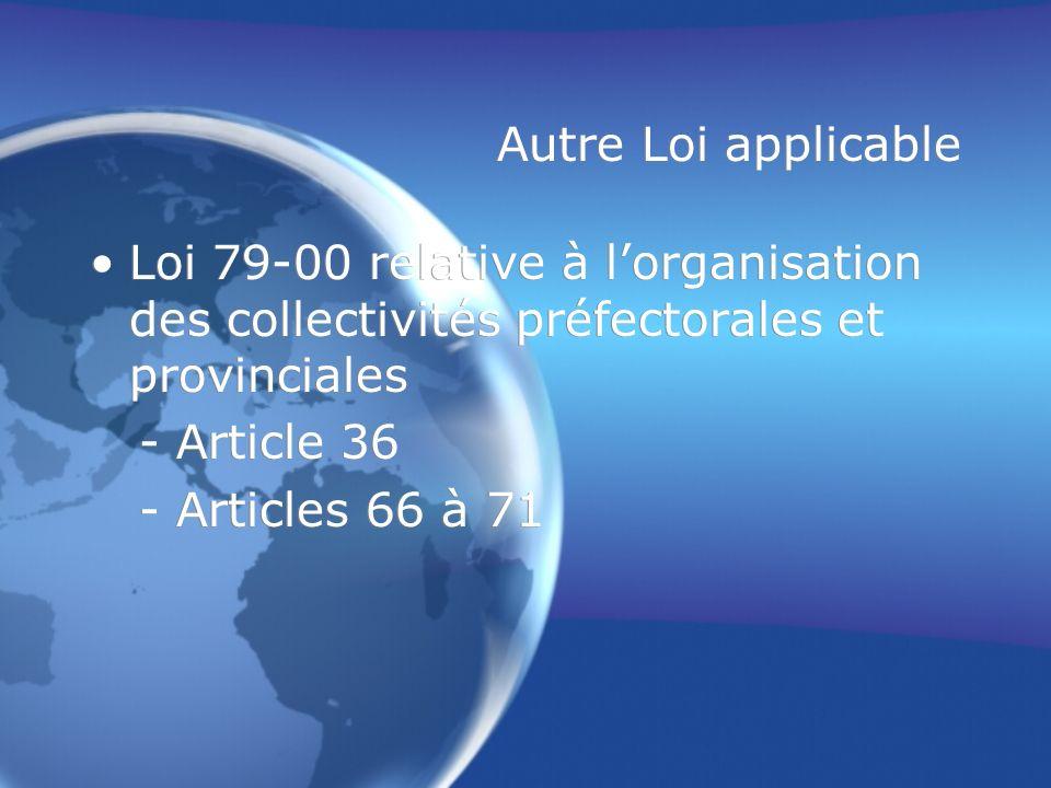 Autre Loi applicable Loi 79-00 relative à lorganisation des collectivités préfectorales et provinciales - Article 36 - Articles 66 à 71 Loi 79-00 rela