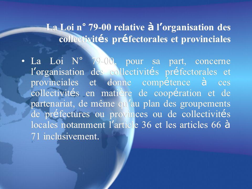 La Loi n° 79-00 relative à l organisation des collectivit é s pr é fectorales et provinciales La Loi N° 79-00, pour sa part, concerne l organisation d