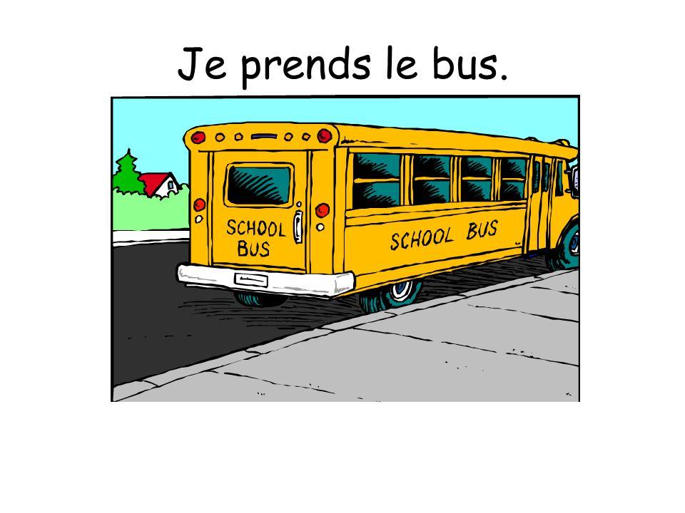 Je prends le bus.