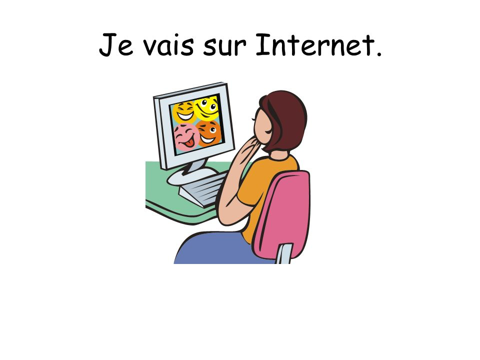 Je vais sur Internet.