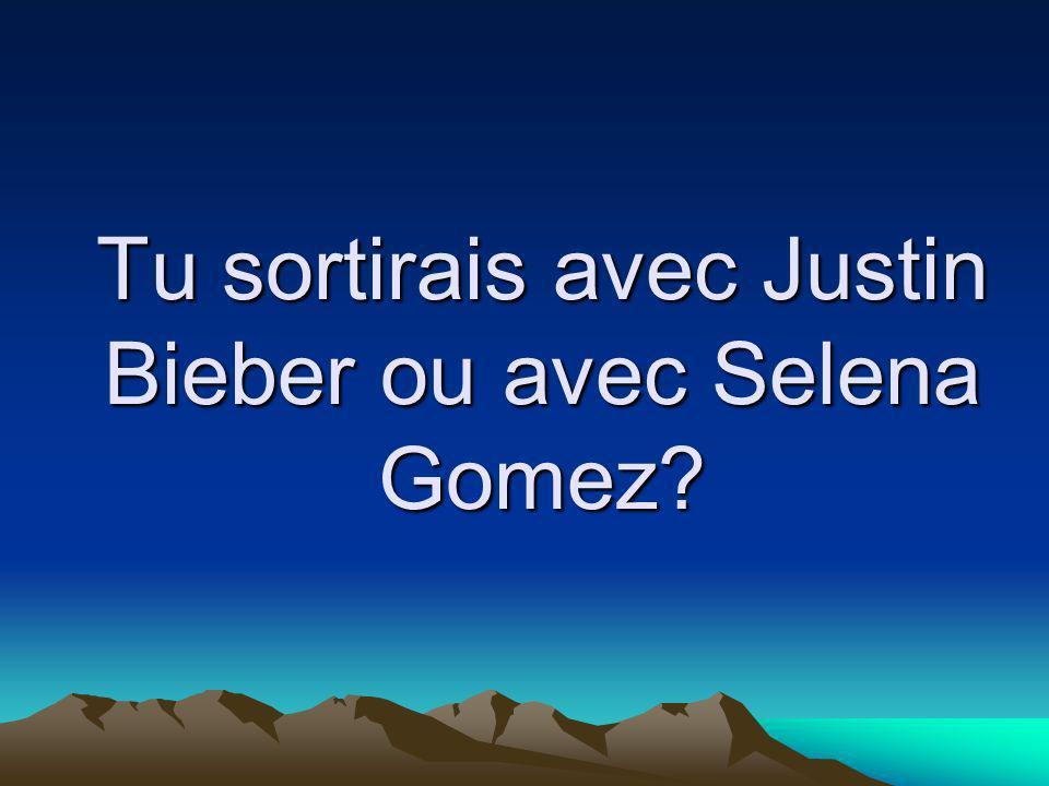 Tu sortirais avec Justin Bieber ou avec Selena Gomez?