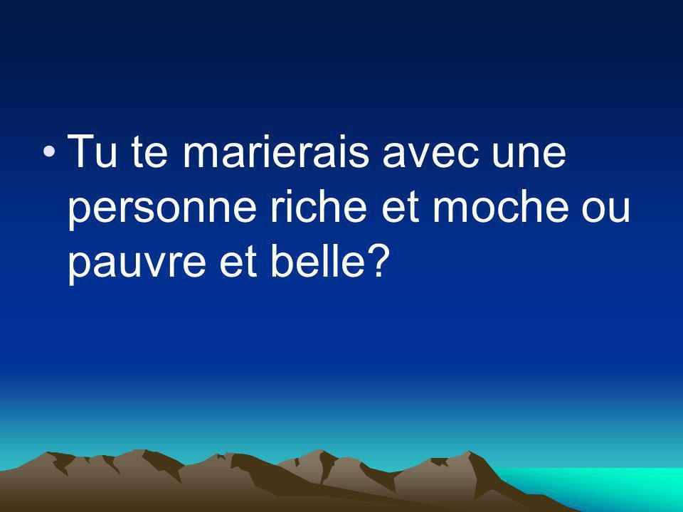 Tu te marierais avec une personne riche et moche ou pauvre et belle?