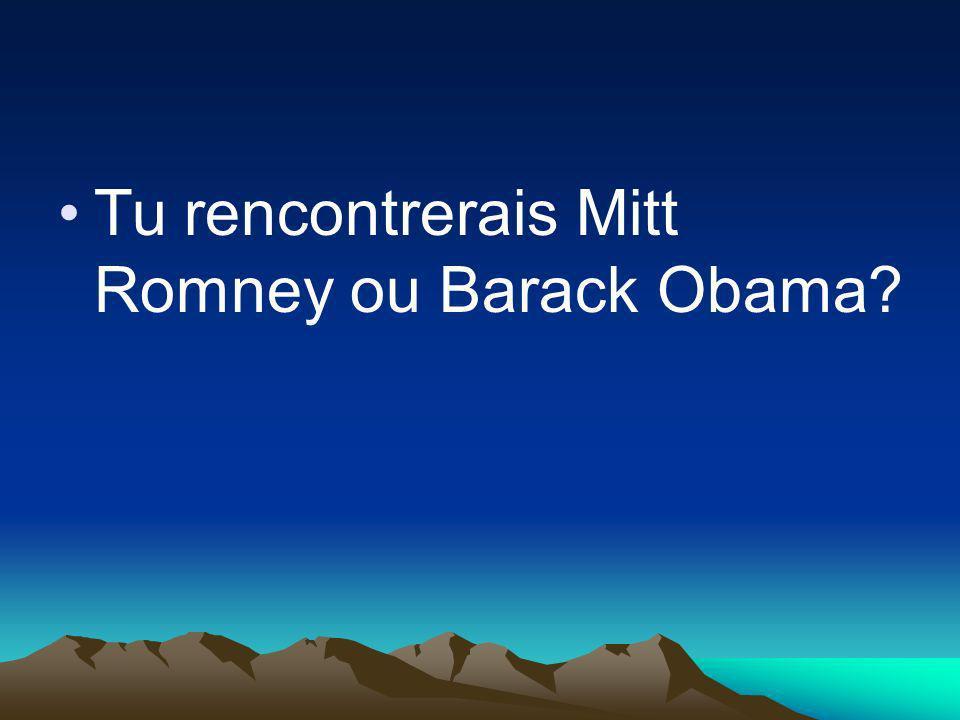 Tu rencontrerais Mitt Romney ou Barack Obama?