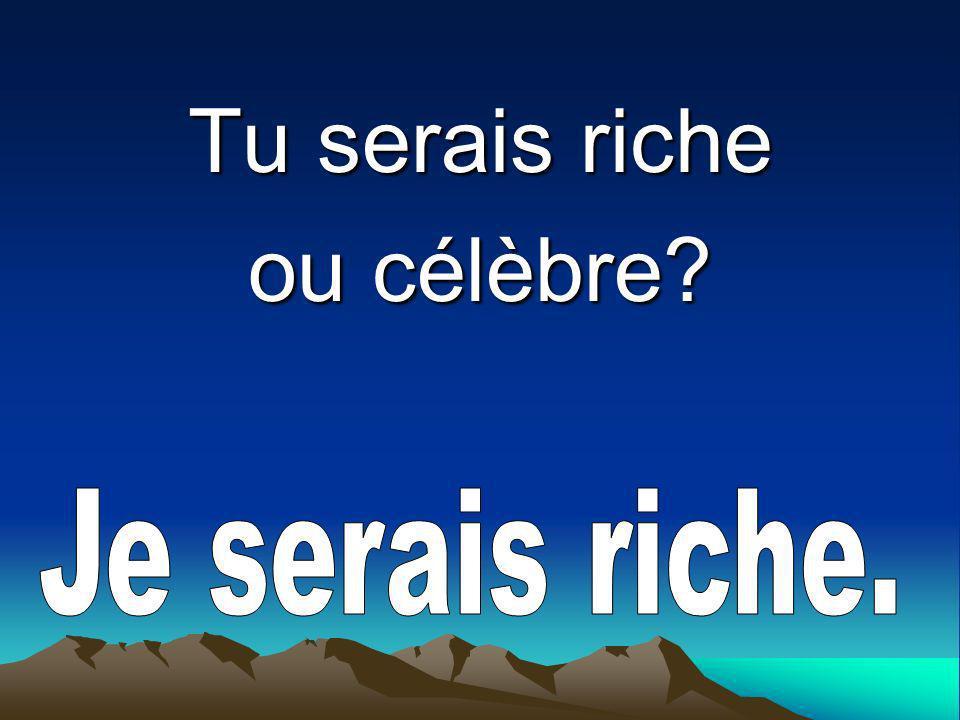 Tu serais riche ou célèbre?