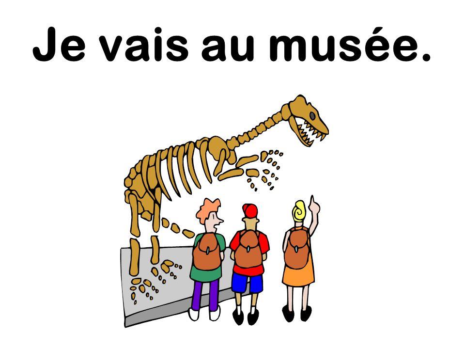 Je vais au musée.