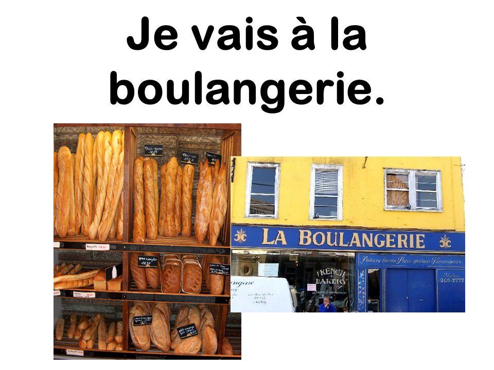Je vais à la boulangerie.