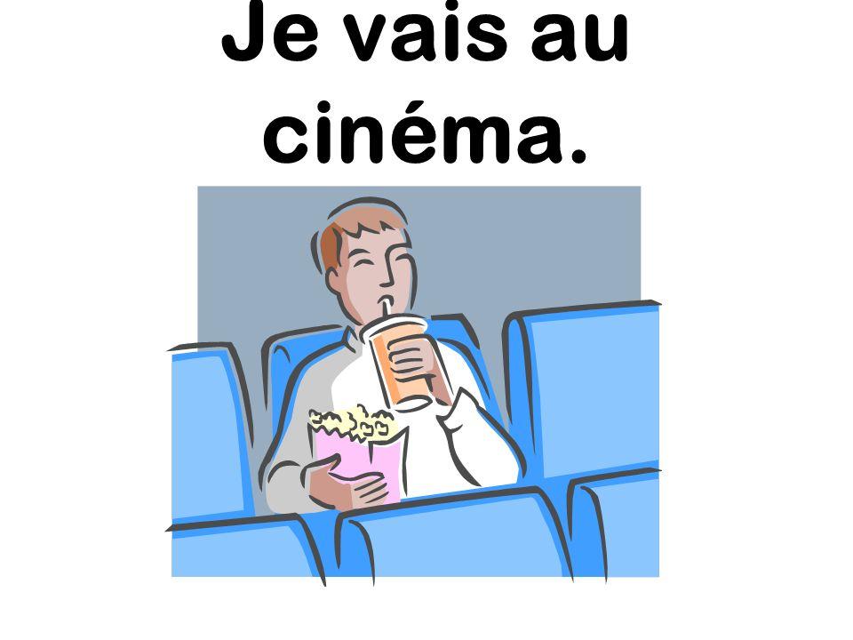 Je vais au cinéma.