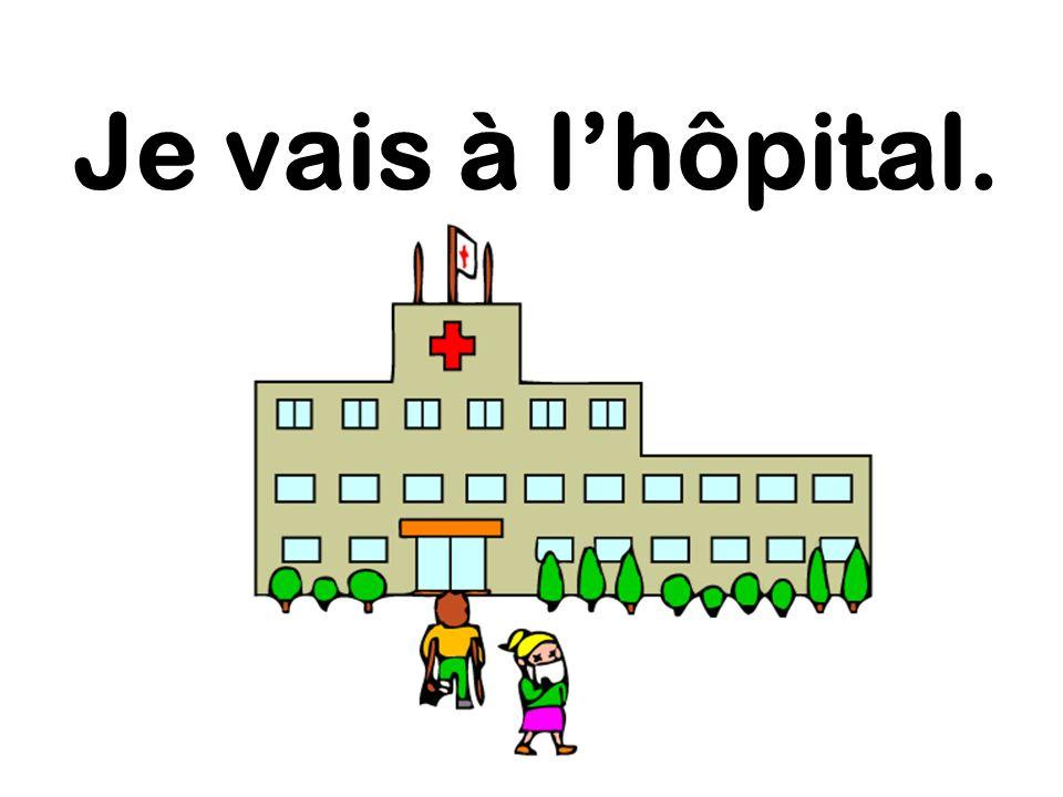Je vais à lhôpital.