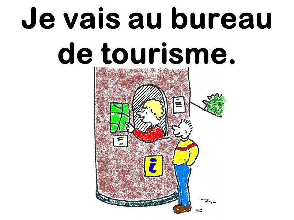 Je vais au bureau de tourisme.