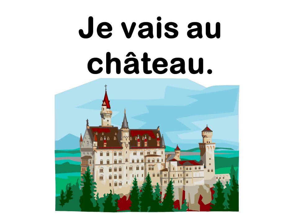 Je vais au château.