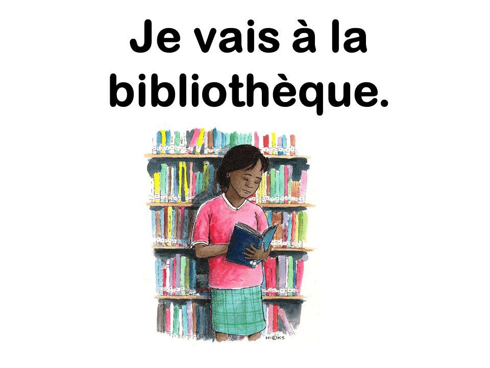 Je vais à la bibliothèque.